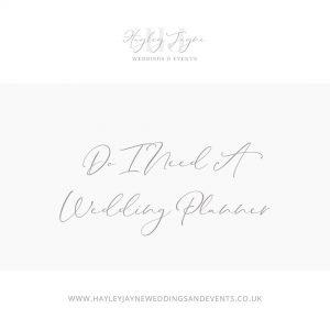 Do I need a wedding planner by Hayley Jayne Weddings & Events